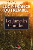 Les jumelles Guindon ebook by Lucy-France Dutremble