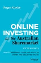 Online Investing on the Australian Sharemarket - How to Research, Trade and Invest in Shares and Securities Online ebook by Roger Kinsky