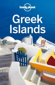Lonely Planet Greek Islands ebook by Lonely Planet,Korina Miller,Alexis Averbuck,Michael S Clark,Victoria Kyriakopoulos,Andrea Schulte-Peevers,Richard Waters