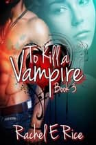 To Kill A Vampire - To kill a vampire, #3 ebook by