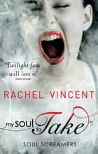 My Soul to Take (Soul Screamers, Book 1) ebook by Rachel Vincent