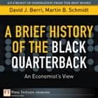 A Brief History of the Black Quarterback ebook by David Berri, Martin Schmidt