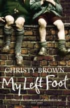 My Left Foot ebook by Christy Brown