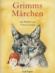 Grimms Märchen - Illustriertes Märchenbuch - Mit Bildern von Christa Unzner ebook by Jacob Ludwig Carl Grimm,Wilhelm Carl Grimm,Christa Unzner