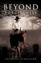 Beyond Forgiveness ebook by Patricia Strefling