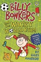 Billy Bonkers and the Wacky World Cup! ebook by Giles Andreae, Spike Gerrell