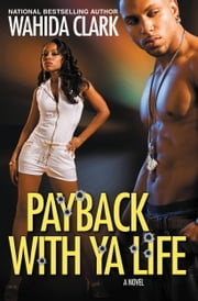 Payback With Ya Life ebook by Wahida Clark