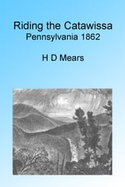 Riding the Catawissa - Pennsylvania 1862 ebook by H D Mears