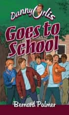 Danny Orlis Goes to School ebook by Bernard Palmer