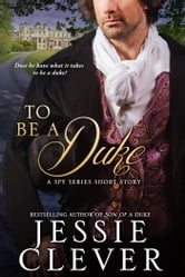 To Be a Duke: A Spy Series Short Story ebook by Jessie Clever