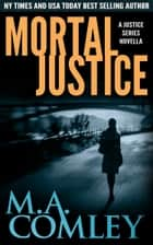 Mortal Justice ebook by M A Comley