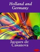 Holland and Germany ebook by Jacques de Casanova