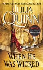 When He Was Wicked - Bridgerton eBook by Julia Quinn