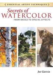 Secrets of Watercolor - From Basics to Special Effects ebook by Joe Garcia