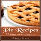 Pie Recipes: 50 Delicious Pie Recipes audiobook by Nancy Ross