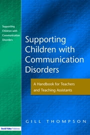 Supporting Communication Disorders - A Handbook for Teachers and Teaching Assistants ebook by Gill Thompson