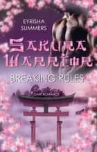 Sakura Warrior - Breaking Rules - Dark Warrior Romance 1 eBook by Eyrisha Summers