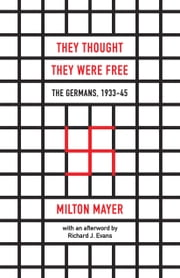 They Thought They Were Free - The Germans, 1933–45 ebook by Milton Mayer, Richard J. Evans