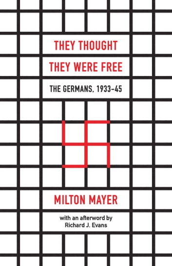 They Thought They Were Free - The Germans, 1933–45 ebook by Milton Mayer,Richard J. Evans