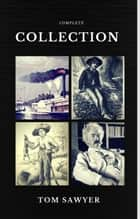 Tom Sawyer Collection - All Four Books (Quattro Classics) (The Greatest Writers of All Time) ebook by Mark Twain