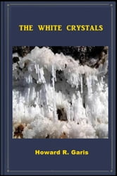 The White Crystals ebook by Howard R. Garis