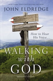 Walking with God - How to Hear His Voice ebook by John Eldredge