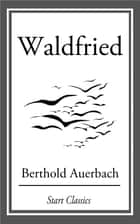 Waldfried ebook by Berthold Auerbach