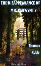 The Disappearance of Mr Derwent ebook by Thomas Cobb