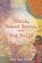 Chalk, Baked Beans, and Bog Rolls ebook by Mike 'Maj' Jenvey