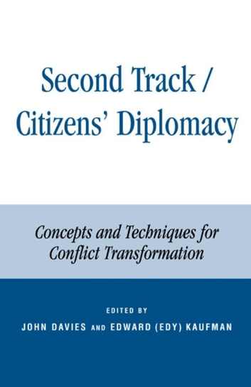 Second Track Citizens' Diplomacy - Concepts and Techniques for Conflict Transformation ebook by Edward Azar,Eileen R. Borris,Ronald J. Fisher,Victor J. Friedman,Ted Robert Gurr,Herbert C. Kelman,Christopher Moore,Jay Rothman,Andrea L. Strimling,Peter Woodrow,John W. Ambassador McDonald