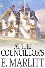 At the Councillor's - Or, A Nameless History ebook by E. Marlitt,Annis Lee Wister