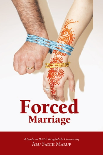 Forced Marriage - A Study on British Bangladeshi Community ebook by Abu Sadik Maruf