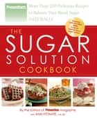 The Sugar Solution Cookbook ebook by The Editors of Prevention,Anne Fittante