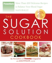 The Sugar Solution Cookbook - More Than 200 Delicious Recipes to Balance Your Blood Sugar Naturally ebook by The Editors of Prevention,Anne Fittante