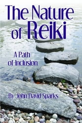 The Nature of Reiki: A Path of Inclusion ebook by John David Sparks