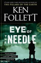 Eye of the Needle - A Novel ebook by Ken Follett