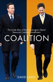 Coalition - The Inside Story of the Conservative-Liberal Democrat Coalition Government ebook by David Laws