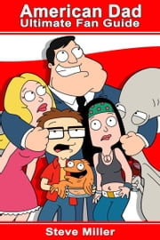 American Dad: Ultimate Fan Guide ebook by Steve Miller