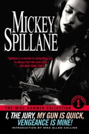 The Mike Hammer Collection - Volume I ebook by Mickey Spillane,Max Allan Collins