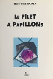 Le filet à papillons ebook by Henri Paul Zicola