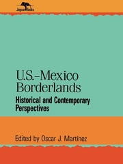 U.S.-Mexico Borderlands - Historical and Contemporary Perspectives ebook by Oscar J. Martinez