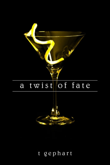 A Twist of Fate ebook by T Gephart