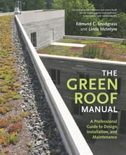 The Green Roof Manual - A Professional Guide to Design, Installation, and Maintenance ebook by Linda McIntyre,Edmund C. Snodgrass