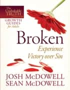 Broken--Experience Victory over Sin ebook by Josh McDowell, Sean McDowell
