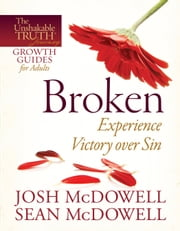 Broken--Experience Victory over Sin ebook by Josh McDowell,Sean McDowell