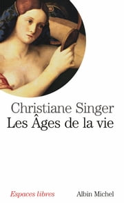 Les Âges de la vie ebook by Christiane Singer