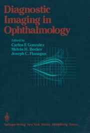 Diagnostic Imaging in Ophthalmology ebook by Carlos F. Gonzales,Melvin H. Becker,Joseph C. Flanagan
