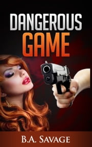 Dangerous Game (A Private Detective Mystery Series of crime mystery novels Book 5) ebook by B.A. Savage