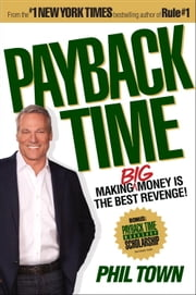 Payback Time - Making Big Money Is the Best Revenge! ebook by Phil Town