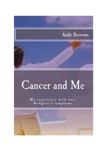 Cancer and Me - My experience with non-Hodgkin's lymphoma ebook by Andy Burrows